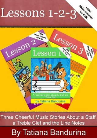 Little Music Lessons for Kids: Lessons 1-2-3: Three Cheerful Music Stories about a Staff, a Treble Clef and the Line Notes