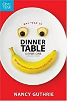 One Year of Dinner Table Devotions and Discussion Starters: 365 Opportunities to Grow Closer to God as a Family (One Year)