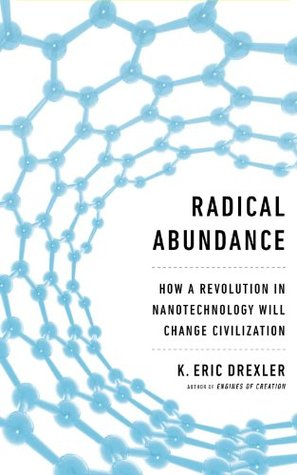 Radical Abundance: How a Revolution in Nanotechnology Will
