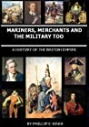 Mariners, Merchants and the Military too - A History of the British Empire