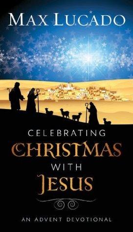 Celebrating Christmas with Jesu - Max Lucado