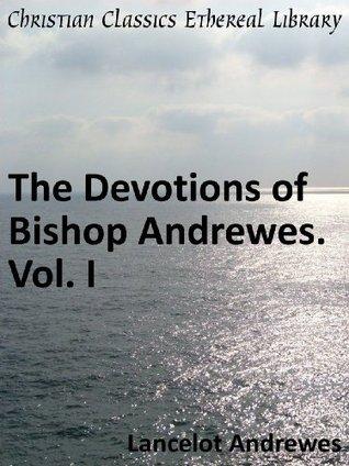 Devotions of Bishop Andrewes. Vol. I - Enhanced Version