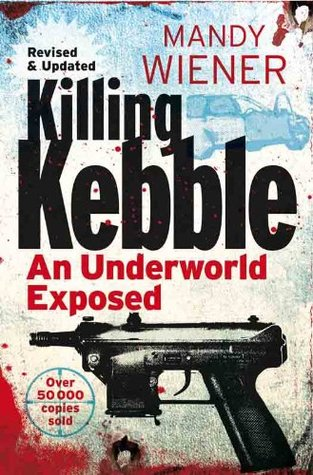 Killing Kebble: An Underworld Exposed (Revised and Updated Edition)