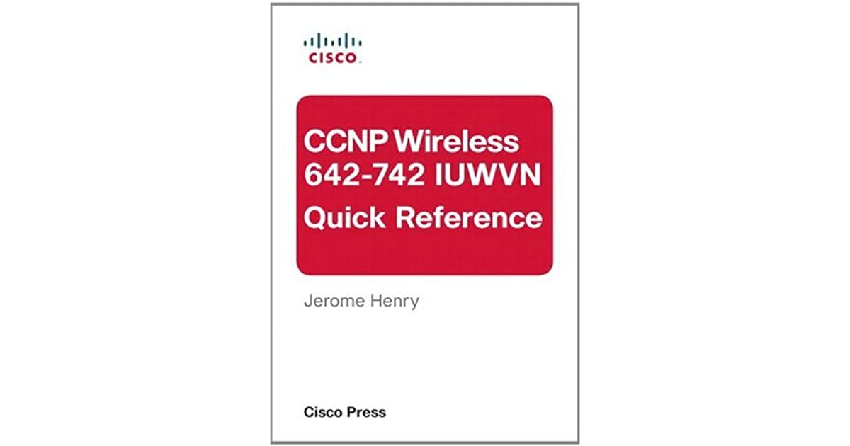 CCNP Wireless (642-742 IUWVN) Quick Reference by D J  Henry