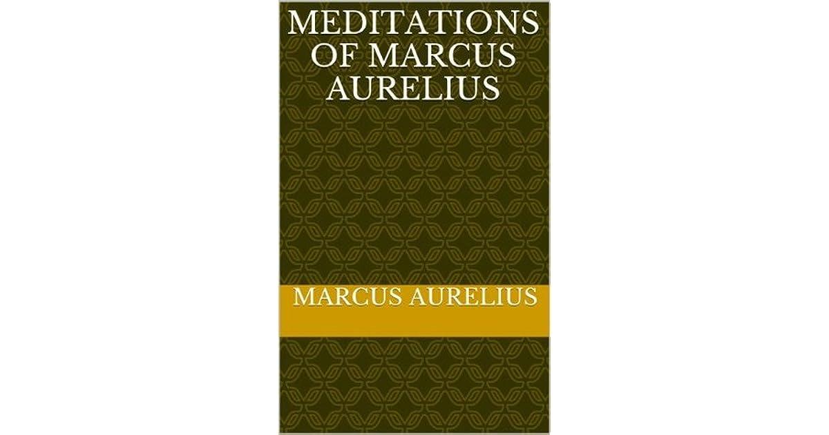the significance of marcus aurelius meditations essay Classics 202 roman civilization what is the significance of the pictures in the temple at i614ff marcus aurelius, meditations books ii-xii (browse.