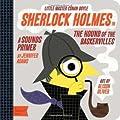 Sherlock Holmes in the Hound of the Baskervilles: A BabyLit® Sounds Primer