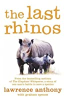 The Last Rhinos: The Powerful Story of One Man's Battle to Save a Species