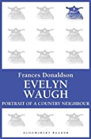 Evelyn Waugh: Portrait of a Country Neighbour (Bloomsbury Reader)