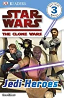 Star Wars: The Clone Wars: Jedi Heroes (DK Readers Level 3)
