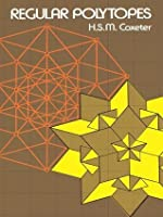 Regular Polytopes (Dover Books on Mathematics)
