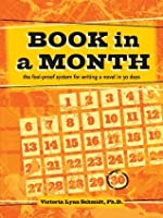 Book In A Month: The Fool Proof System For Writing A Novel In 30 Days