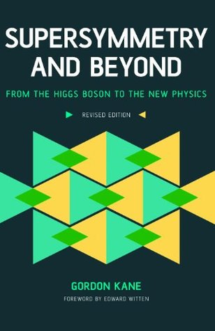 Supersymmetry And Beyond From The Higgs Boson To The New Physics By Gordon L Kane