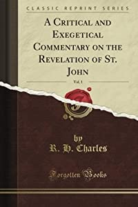 A Critical and Exegetical Commentary on the Revelation of St. John, Vol. 1 of 2: With Introduction, Notes, and Indices Also the Greek Text and English Translation