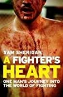 A Fighter's Heart: One Man's Journey Through the World of Fighting. Sam Sheridan