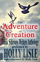 The Adventure of Creation (Think Sideways Writers Anthology)