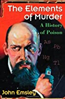 Elements of Murder: A History of Poison