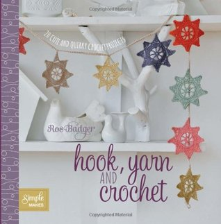 Hook Yarn and Crochet 20 Cute and Quirky Crochet Projects