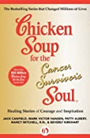 Chicken Soup for the Cancer Survivor's Soul: Healing Stories of Courage and Inspiration (Chicken Soup for the Soul)