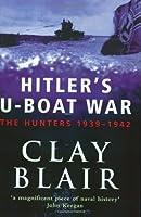 Hitler's U Boat War: The Hunters, 1939 42 V.1 (Vol 1)