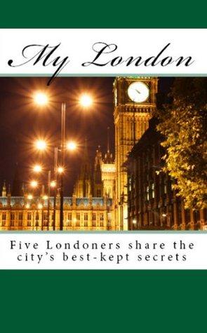 My London - Five Londoners share the city's best-kept secrets John Butler