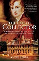 The Exiled Collector: William Bankes and the Making of an English Country House