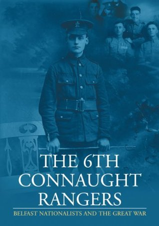 The 6th Connaught Rangers: Belfast Nationalists and the Great War