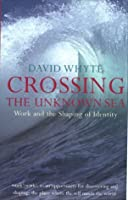 Crossing The Unknown Sea: Work And The Shaping Of Identity