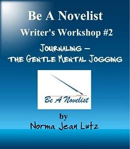 Journaling -- The Gentle Mental Jogging (Be A Novelist Writer's Workshop)