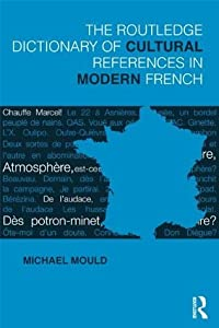 The Routledge Dictionary of  Cultural References in Modern French