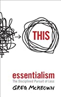 Essentialism: The Disciplined Pursuit of Less