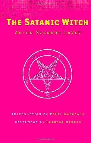 The Satanic Witch by Anton Szandor LaVey