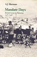 Mandate Days: British Lives in Palestine 1918-1948
