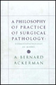 A Philosophy Of Practice Of Surgical Pathology: Dermatopathology As Model
