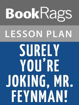 Surely You're Joking, Mr. Feynman! by Richard Feynman Lesson ... by BookRags