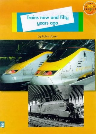 Longman Book Project: Non-Fiction: Level A: History of Transport Topic: Trains Now and Fifty Years Ago: Small Book