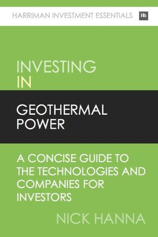Investing in Geothermal Power: A concise guide to the technologies and companies for investors