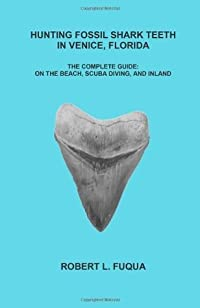 Hunting Fossil Shark Teeth In Venice, Florida: The Complete Guide: On The Beach, SCUBA Diving, and Inland