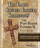 Early Church Fathers - Post Nicene Fathers II - Volume 3-Theodoret, Jerome, Gennadius, & Rufinus: Historical Writings (The Early Church Fathers-Post Nicene II)