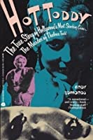 Hot Toddy: The True Story of Hollywood's Most Shocking Crime, the Murder of Thelma Todd