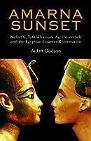 Amarna Sunset: Nefertiti, Tutankhamun, Ay, Horemheb, and the Egyptian Counter-Reformation