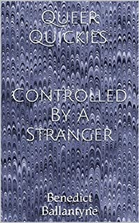 Queer Quickies: Controlled By A Stranger