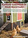 Raising Chickens In Your Backyard: A No-Fluff Guide To Chicken Breeds, Coops, Runs, Tractors And More