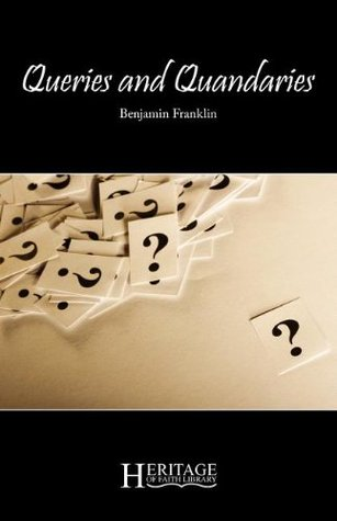 Queries and Quandaries by Benjamin Franklin
