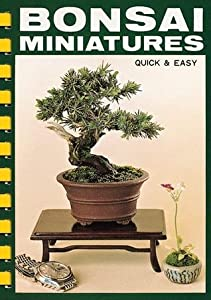 Bonsai: Miniatures Quick and Easy