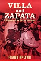 Villa and Zapata : a biography of the Mexican revolution