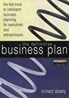 The Definitive Business Plan: The Fast Track To Intelligent Business Planning For Executives And Entrepreneurs