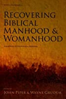 Recovering Biblical Manhood And Womanhood: Reponse To Evangelical Feminism