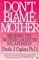 Don't Blame Mother: Mending the Mother-Daughter Relationship