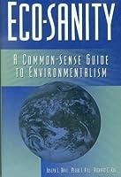 Eco-Sanity: A Common Sense Guide to Environmentalism