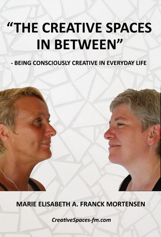 """""""The Creative Spaces in Between"""": Being Consciously Creative in Everyday Life"""